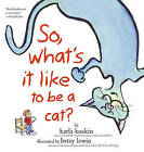 So, What's It Like to Be a Cat? by Karla Kuskin (Paperback / softback, 2008)