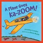 A Plane Goes Ka-Zoom! by Jonathan London (Hardback, 2010)