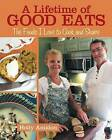 A Lifetime of Good Eats: The Foods I Love to Cook and Share by Holly Amidon (Paperback / softback, 2016)