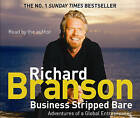 Business Stripped Bare: Adventures of a Global Entrepreneur by Sir Richard Branson (CD-Audio, 2009)
