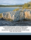 Considerations Upon Christian Truths and Christian Duties Digested Into Meditations for Every Day in the Year Volume 2 by Richard Challoner (Paperback / softback, 2010)