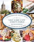 Salt Lake City Chef's Table: Extraordinary Recipes from the Crossroads of the West by Becky Rosenthal, Joshua M. Rosenthal (Hardback, 2015)