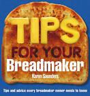 Tips for Your Breadmaker by Karen Saunders (Paperback, 2006)