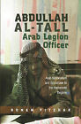 Abdullah Al-Tall - Arab Legion Officer: Arab Nationalism and Opposition to the Hashemite Regime by Ronen Yitzhak (Hardback, 2012)