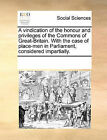 A Vindication of the Honour and Privileges of the Commons of Great-Britain. with the Case of Place-Men in Parliament, Considered Impartially. by Multiple Contributors (Paperback / softback, 2010)