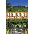 Tropical Immersion a Year in Costa Rica and Beyond Paperback – 26 Apr 2010