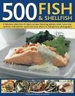 500 Fish & Shellfish: A Fabulous Collection of Classic Recipes Featuring Salmon, Trout, Tuna, Sole, Sardines, Crab, Lobster, Squid and More, Shown in 500 Glorious Photographs by Anne Hildyard (Hardback, 2012)