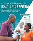 A Doctor's Prescription for Health Care Reform: The National Medical Association Tackles Disparities, Stigma, and the Status Quo by Rahn Kennedy Bailey MD DFAPA (Paperback, 2013)