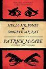 Hello Mr. Bones & Goodbye Mr. Rat by Patrick McCabe (Hardback)