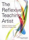 The Reflexive Teaching Artist: Collected Wisdom from the Drama/Theatre Field by Intellect Books (Paperback, 2014)