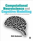 Computational Neuroscience and Cognitive Modelling: A Student's Introduction to Methods and Procedures by Britt Anderson (Hardback, 2014)