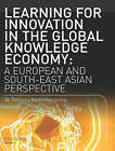 Learning for Innovation in the Global Knowledge Economy: A European and Southeast Asian Perspective by Dimitrios Konstadakopulos (Paperback, 2004)