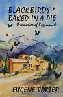 Blackbirds Baked in a Pie: Memoirs of Rozinante by Eugene Barter (Paperback, 2013)