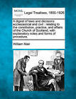A Digest of Laws and Decisions Ecclesiastical and Civil: Relating to the Constitution, Practice, and Affairs of the Church of Scotland, with Explanatory Notes and Forms of Procedure. by William Mair (Paperback / softback, 2010)
