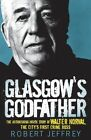 Glasgow's Godfather: The Astonishing Inside Story of Walter Norval, the City's First Crime Boss by Robert Jeffrey (Paperback, 2011)