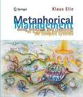 Metaphorical Management: Using Intuition and Creativity as a Guiding Mechanism for Complex Systems by Klaus Elle (Hardback, 2011)