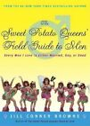 The Sweet Potato Queens' Field Guide to Men: Every Man I Love is Either Married, Gay, or Dead by Jill Connor Browne (Paperback, 2005)