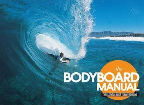 The Bodyboard Manual: The Essential Guide to Body.. 97809567