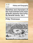 Sketches and Characters of the Most Eminent and Most Singular Persons Now Living. by Several Hands. Vol.1 by Philip Thicknesse (Paperback / softback, 2010)