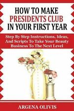 How to Make Presidents Club in Your First Year : Step by Step Instructions,...