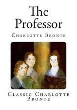 Classic Charlotte Bronte: The Professor by Charlotte Brontë (2014, Paperback)