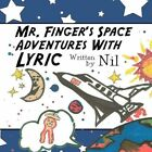 Mr. Finger's Space Adventures With Lyric 9781456018535 by Nil Book