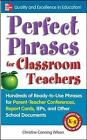 Perfect Phrases for Classroom Teachers: Hundreds of Ready-to-Use Phrases for Parent-Teacher Conferences, Report Cards, IEPs and Other School by Christine Canning Wilson (Paperback, 2009)
