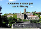 A Guide to Bodmin Jail and Its History by Bill Johnson (Paperback, 2011)