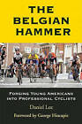 The Belgian Hammer: Forging Young Americans Into Professional Cyclists by Dr Daniel Lee (Paperback / softback, 2011)