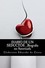 Diario de un Seductor _Biografia No Autorizada by Cleberson da Costa (2014,...