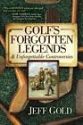 Golf's Forgotten Legends: & Unforgettable Controversies by Jeff Gold (Paperback / softback, 2015)