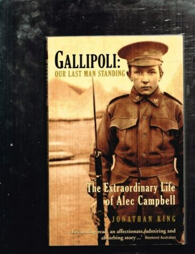 1 of 1 - Gallipoli: Our Last Man Standing Extraordinary Life Alec Campbell, Jonathan King