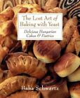 The Lost Art of Baking with Yeast: Delicious Hungarian Cakes and Pastries by Baba Schwartz (Paperback, 2003)