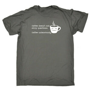 Funny-Novelty-T-Shirt-Mens-tee-TShirt-Coffee-Doesnt-Ask-Silly-Questions-Coffee