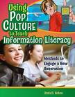 Using Pop Culture to Teach Information Literacy: Methods to Engage a New Generation by Linda D. Behen (Paperback, 2006)