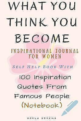 What You Think You Become Inspirational Journal For Women Self Help Book With 100 Inspiration Quotes From Famous People Notebook By Shalu Sharma 2017 Trade Paperback For Sale Online Ebay