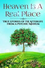 Heaven Is a Real Place : True Stories of the Afterlife from a Psychic Medium:...