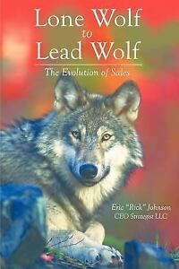 Lone Wolf to Lead Wolf : The Evolution of Sales by Eric Johnson (2005, Perfect)