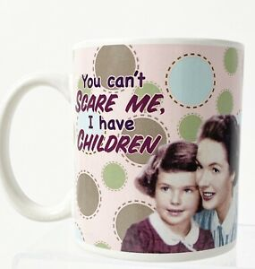 You Can't Scare Me, I Have Children Coffee Mug Cup 12 Oz 2007 Lyon design inc