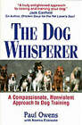 The Dog Whisperer: A Compassionate, Nonviolent Approach to Dog Training by Paul Owens, Norma Eckroate (Paperback, 1999)