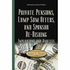 Private Pensions, Lump Sum Offers, & Sponsor De-Risking: Implications & Analysis by Nova Science Publishers Inc (Hardback, 2015)