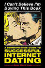 I Can't Believe I'm Buying This Book: A Common Sense Guide to Successful Internet Dating by Evan Marc Katz (Paperback, 2003)