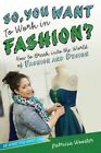 So, You Want to Work in Fashion?: How to Break Into the World of Fashion and Design by Patricia Wooster (Paperback / softback, 2014)