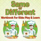 Same or Different Workbook for Kids: Play & Learn by Speedy Publishing LLC (Paperback / softback, 2015)