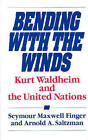 Bending with the Winds: Kurt Waldheim and the United Nations by Seymour Maxwell Finger, Arnold A. Saltzman (Hardback, 1990)