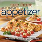 Taste of Home - The New Appetizer : 250 Recipes for Today's Party Starters by Taste of Home Editorial Staff (2009, Hardcover)