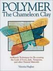 Polymer : The Chameleon Clay: Artranch Techniques for Re-Creating the Look of Ivory, Jade, Turquoise, and Other Natural Materials by Victoria Hughes (2002, Paperback)