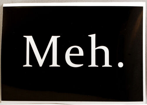 Text Sticker stick on decal for cars Indifferent Don/'t care Meh laptops