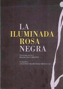 FRANCISCO-BRINES-MTNEZ-MENGUAL-LA-ILUMINADA-ROSA-NEGRA-POEMAS-SERIGRAF-AS