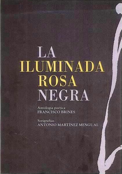FRANCISCO BRINES / MTNEZ MENGUAL - LA ILUMINADA ROSA NEGRA (POEMAS/SERIGRAFÍAS)